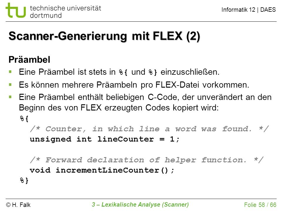 © H. Falk Informatik 12 | DAES 3 – Lexikalische Analyse (Scanner) Folie 58 / 66 Präambel Eine Präambel ist stets in %{ und %} einzuschließen. Es könne