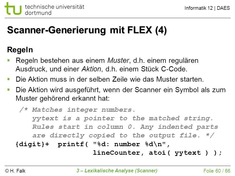 © H. Falk Informatik 12 | DAES 3 – Lexikalische Analyse (Scanner) Folie 60 / 66 Regeln Regeln bestehen aus einem Muster, d.h. einem regulären Ausdruck