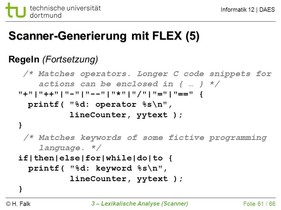 © H. Falk Informatik 12 | DAES 3 – Lexikalische Analyse (Scanner) Folie 61 / 66 Scanner-Generierung mit FLEX (5) /* Matches operators. Longer C code s