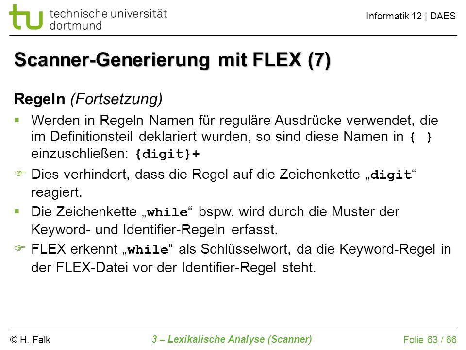 © H. Falk Informatik 12 | DAES 3 – Lexikalische Analyse (Scanner) Folie 63 / 66 Regeln (Fortsetzung) Werden in Regeln Namen für reguläre Ausdrücke ver