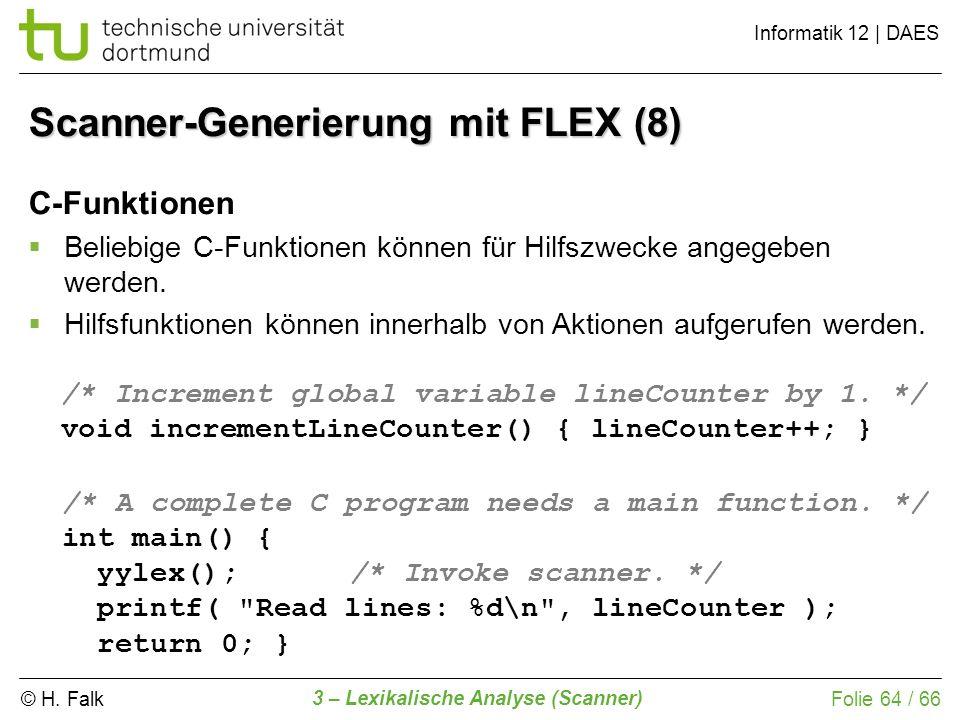 © H. Falk Informatik 12 | DAES 3 – Lexikalische Analyse (Scanner) Folie 64 / 66 C-Funktionen Beliebige C-Funktionen können für Hilfszwecke angegeben w