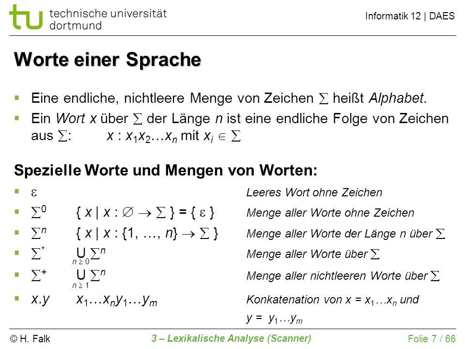 © H. Falk Informatik 12 | DAES 3 – Lexikalische Analyse (Scanner) Folie 7 / 66 Worte einer Sprache Eine endliche, nichtleere Menge von Zeichen heißt A