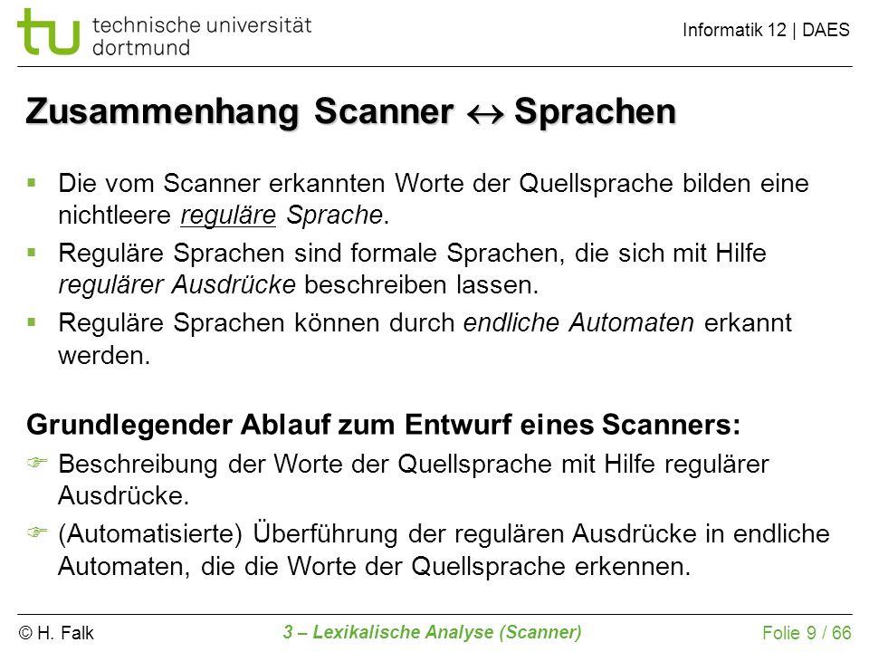 © H. Falk Informatik 12 | DAES 3 – Lexikalische Analyse (Scanner) Folie 9 / 66 Zusammenhang Scanner Sprachen Die vom Scanner erkannten Worte der Quell