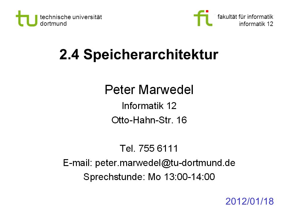 fakultät für informatik informatik 12 technische universität dortmund 2.4 Speicherarchitektur 2012/01/18