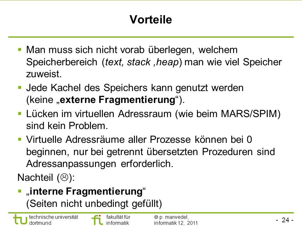 - 23 - technische universität dortmund fakultät für informatik p. marwedel, informatik 12, 2011 Seiten-Adressierung (paging) Kacheln 0 1 2 3 4 5 6 7 8