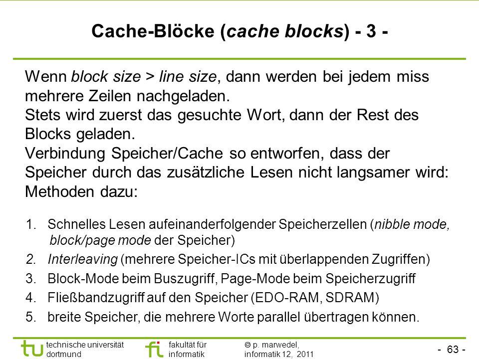 - 62 - technische universität dortmund fakultät für informatik p. marwedel, informatik 12, 2011 Cache-Blöcke (cache blocks) - 2 - tags = Speicher 7777