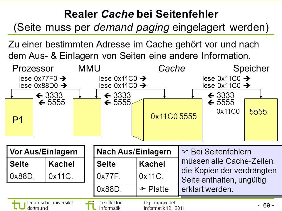 - 68 - technische universität dortmund fakultät für informatik p. marwedel, informatik 12, 2011 Realer Cache bei Prozesswechsel (context switch) Cache