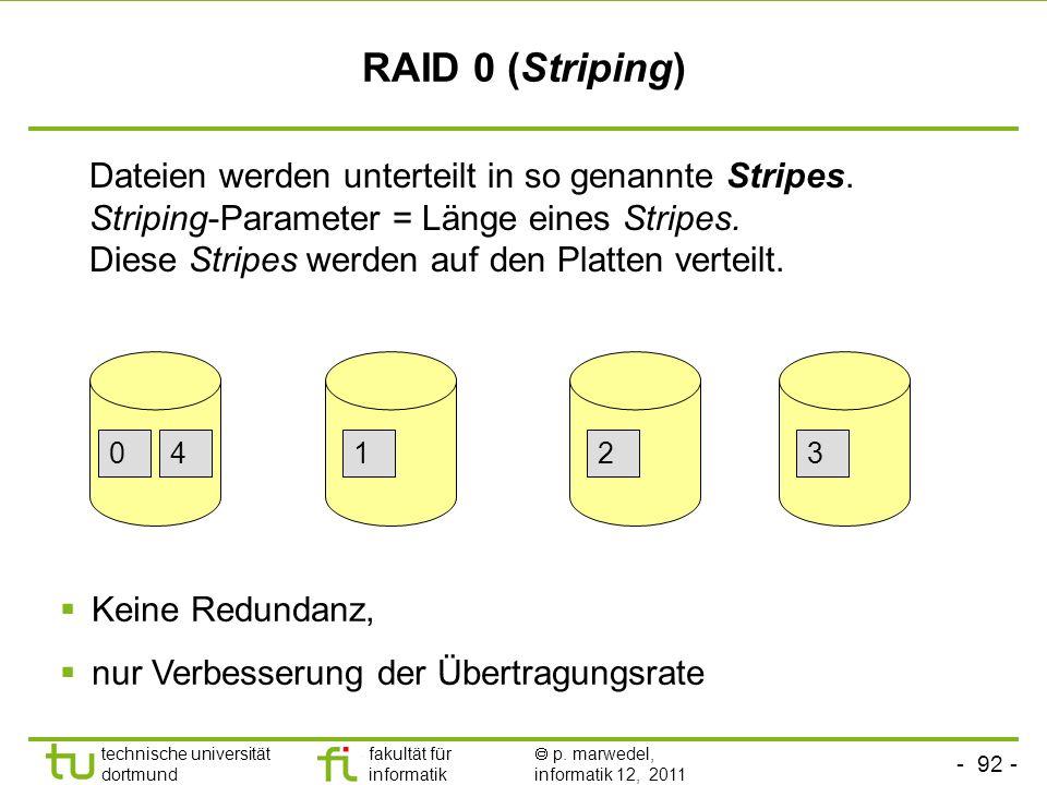 - 91 - technische universität dortmund fakultät für informatik p. marwedel, informatik 12, 2011 Redundant arrays of inexpensive discs (RAID) Verbesser
