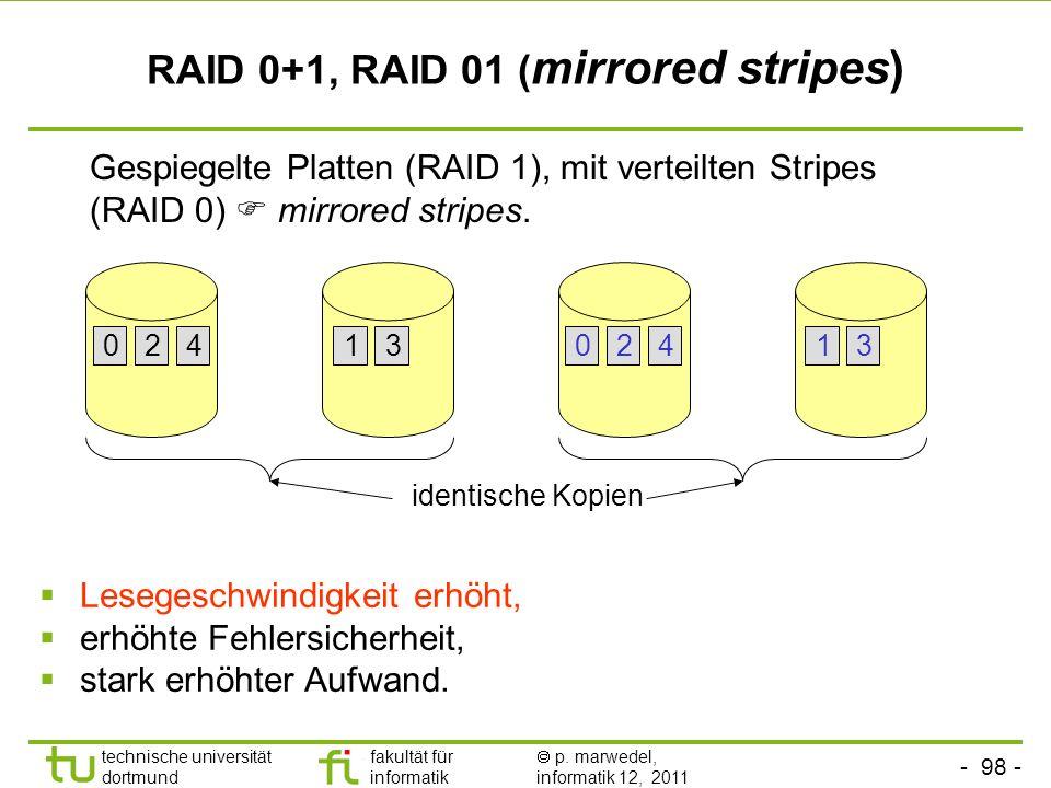 - 97 - technische universität dortmund fakultät für informatik p. marwedel, informatik 12, 2011 RAID 5 (distributed parity) Paritätsinformation wird ü