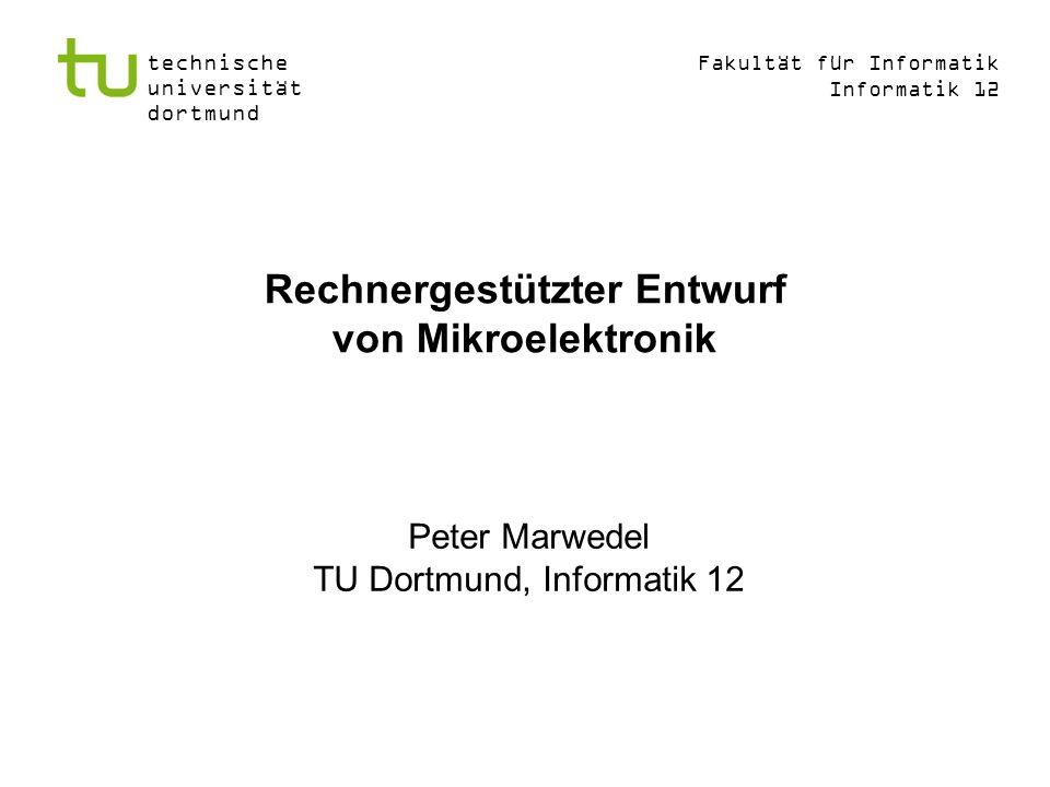 Fakultät für Informatik Informatik 12 technische universität dortmund Rechnergestützter Entwurf von Mikroelektronik Peter Marwedel TU Dortmund, Informatik 12