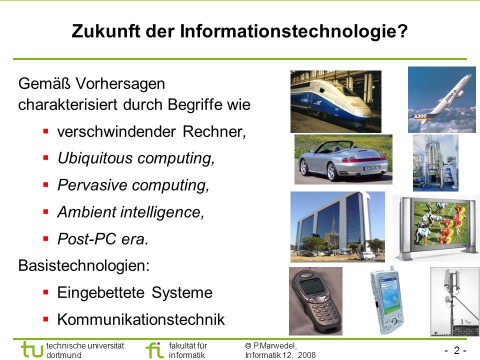- 2 - technische universität dortmund fakultät für informatik P.Marwedel, Informatik 12, 2008 Zukunft der Informationstechnologie? Gemäß Vorhersagen c