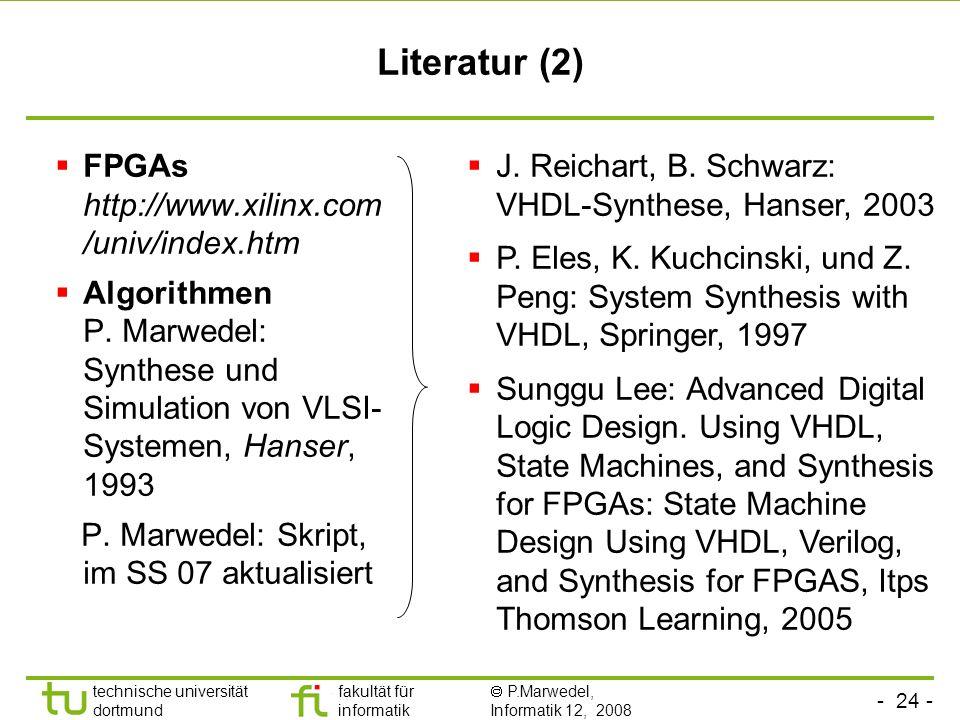 - 24 - technische universität dortmund fakultät für informatik P.Marwedel, Informatik 12, 2008 Literatur (2) FPGAs http://www.xilinx.com /univ/index.htm Algorithmen P.