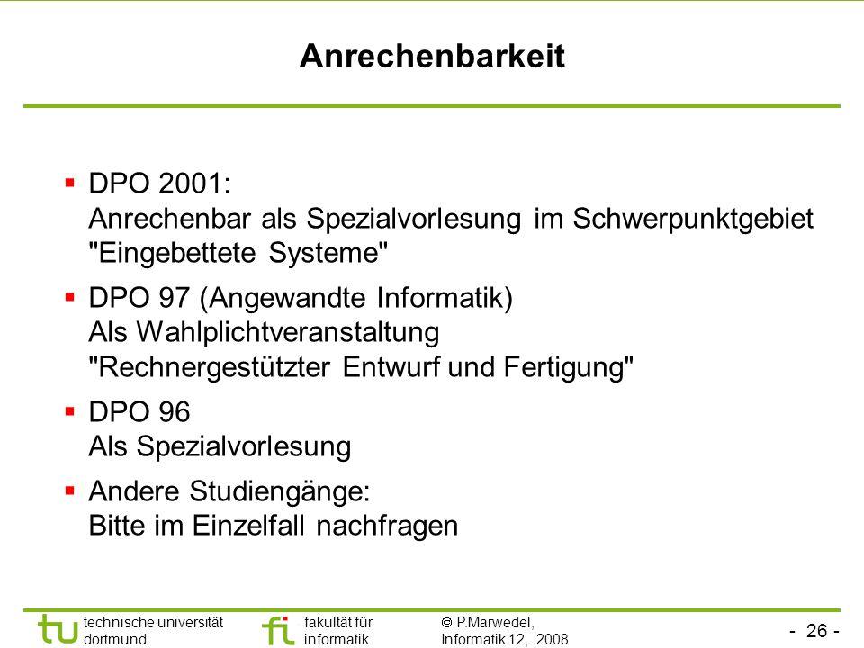 - 26 - technische universität dortmund fakultät für informatik P.Marwedel, Informatik 12, 2008 Anrechenbarkeit DPO 2001: Anrechenbar als Spezialvorles