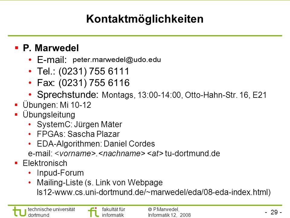 - 29 - technische universität dortmund fakultät für informatik P.Marwedel, Informatik 12, 2008 Kontaktmöglichkeiten P. Marwedel E-mail: Tel.: (0231) 7