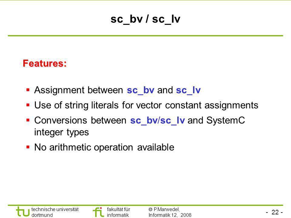 - 22 - technische universität dortmund fakultät für informatik P.Marwedel, Informatik 12, 2008 Universität Dortmund sc_bv / sc_lv Features: Features: