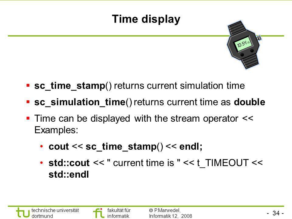 - 34 - technische universität dortmund fakultät für informatik P.Marwedel, Informatik 12, 2008 Universität Dortmund Time display sc_time_stamp() retur