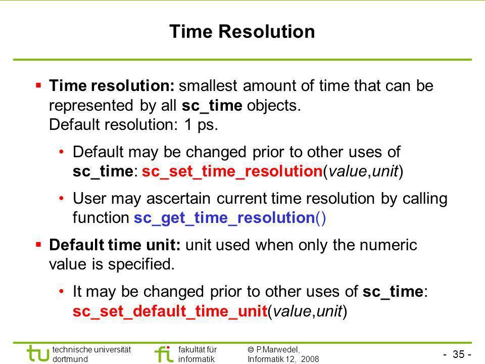 - 35 - technische universität dortmund fakultät für informatik P.Marwedel, Informatik 12, 2008 Universität Dortmund Time Resolution Time resolution: s