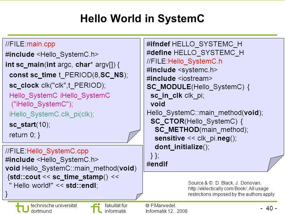 - 40 - technische universität dortmund fakultät für informatik P.Marwedel, Informatik 12, 2008 Universität Dortmund Hello World in SystemC #ifndef HEL