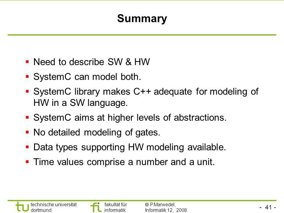 - 41 - technische universität dortmund fakultät für informatik P.Marwedel, Informatik 12, 2008 Universität Dortmund Summary Need to describe SW & HW S