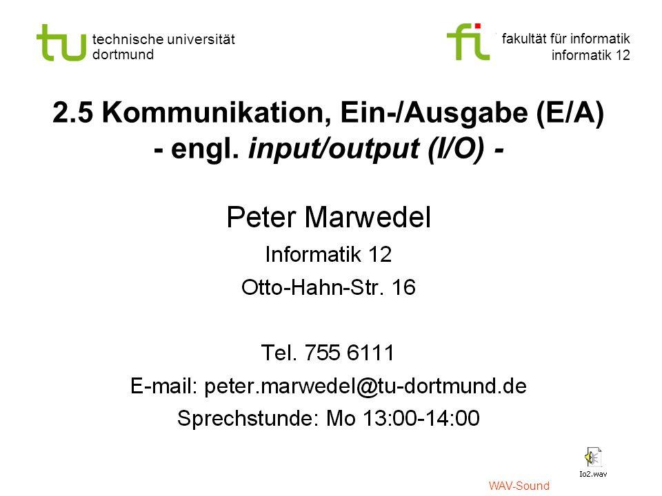 fakultät für informatik informatik 12 technische universität dortmund 2.5 Kommunikation, Ein-/Ausgabe (E/A) - engl.