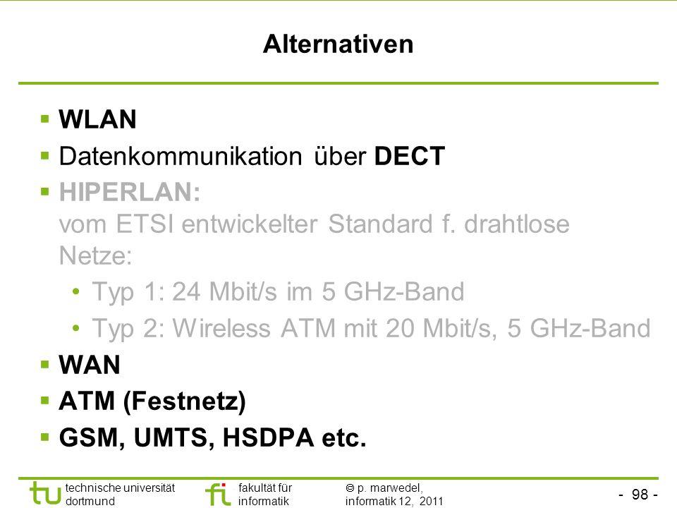 - 97 - technische universität dortmund fakultät für informatik p. marwedel, informatik 12, 2011 Mobilfunk-basierte Techniken GSM: Modem begrenzt auf 9