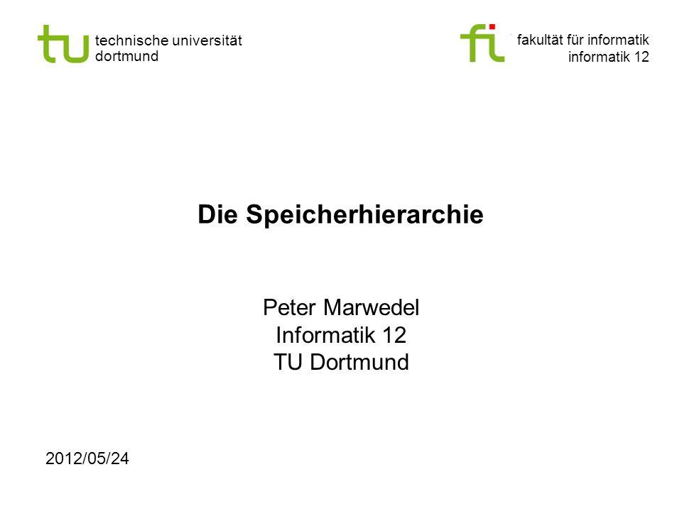 fakultät für informatik informatik 12 technische universität dortmund Die Speicherhierarchie Peter Marwedel Informatik 12 TU Dortmund 2012/05/24