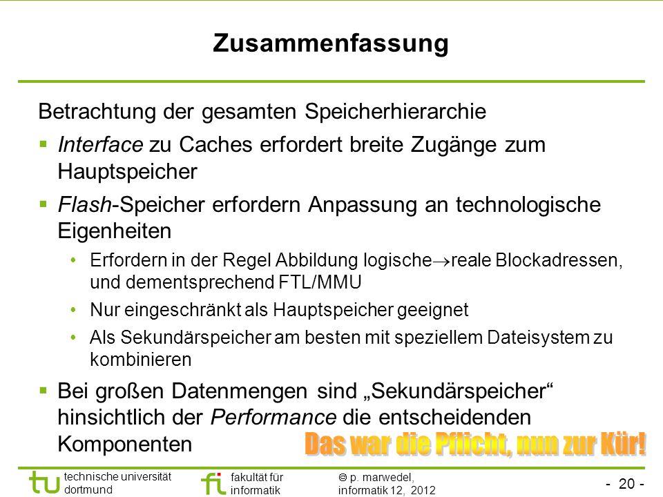 - 20 - technische universität dortmund fakultät für informatik p. marwedel, informatik 12, 2012 Zusammenfassung Betrachtung der gesamten Speicherhiera