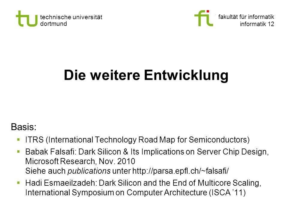 fakultät für informatik informatik 12 technische universität dortmund Die weitere Entwicklung Basis: ITRS (International Technology Road Map for Semic