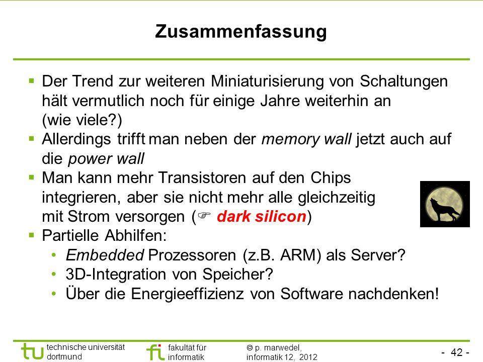 - 42 - technische universität dortmund fakultät für informatik p. marwedel, informatik 12, 2012 Zusammenfassung Der Trend zur weiteren Miniaturisierun