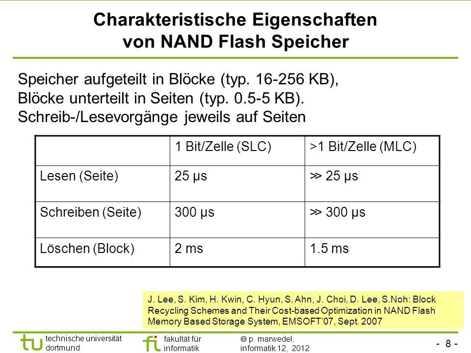 - 8 - technische universität dortmund fakultät für informatik p. marwedel, informatik 12, 2012 Charakteristische Eigenschaften von NAND Flash Speicher