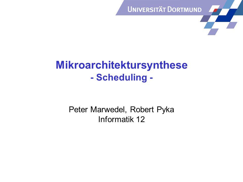 Mikroarchitektursynthese - Scheduling - Peter Marwedel, Robert Pyka Informatik 12