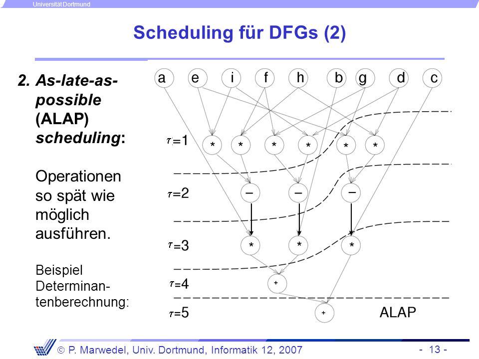 - 13 - P. Marwedel, Univ. Dortmund, Informatik 12, 2007 Universität Dortmund Scheduling für DFGs (2) 2.As-late-as- possible (ALAP) scheduling: Operati