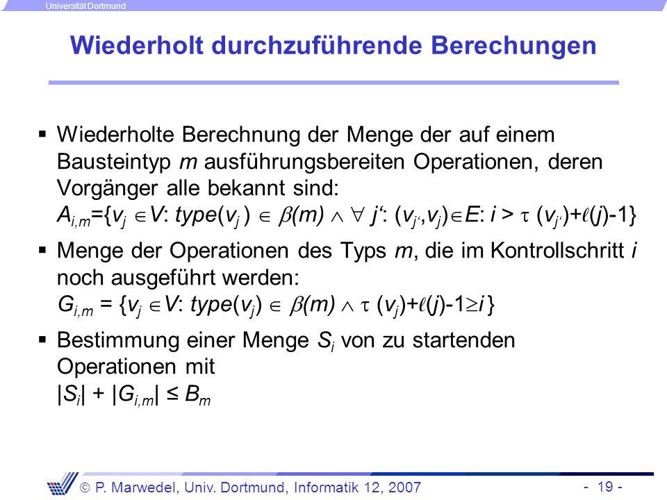 - 19 - P. Marwedel, Univ. Dortmund, Informatik 12, 2007 Universität Dortmund Wiederholt durchzuführende Berechungen Wiederholte Berechnung der Menge d