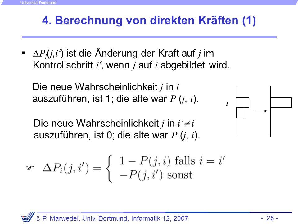 - 28 - P. Marwedel, Univ. Dortmund, Informatik 12, 2007 Universität Dortmund 4. Berechnung von direkten Kräften (1) P i ( j, i) ist die Änderung der K
