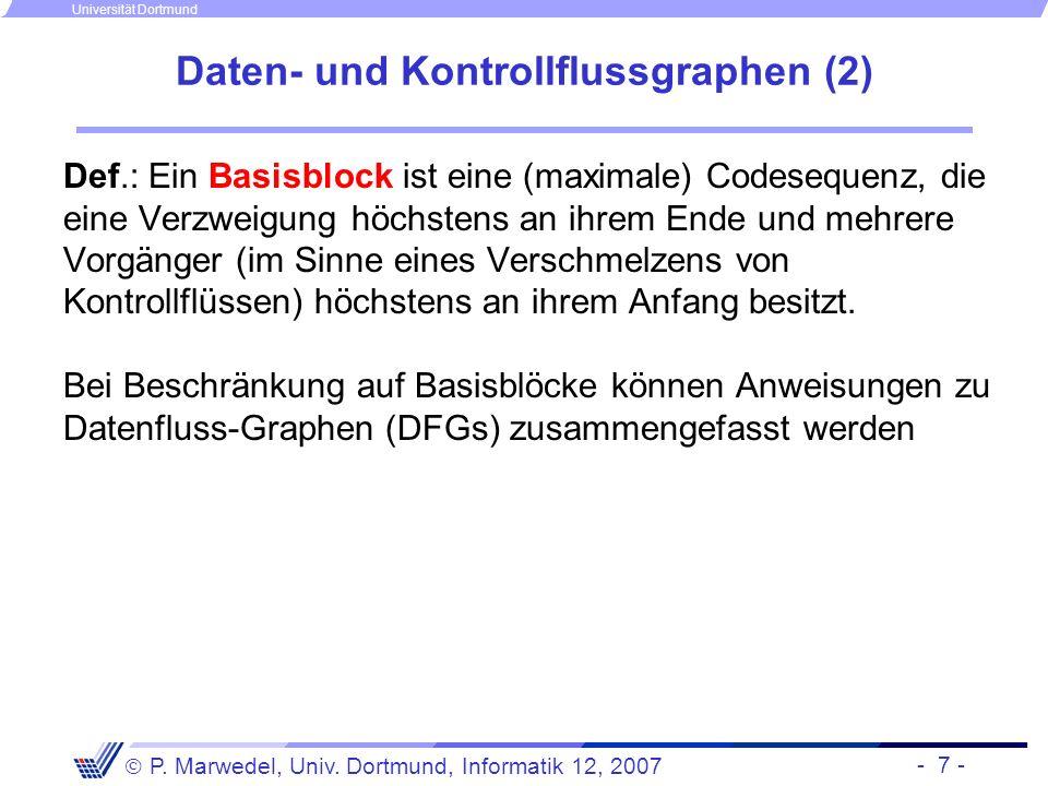 - 7 - P. Marwedel, Univ. Dortmund, Informatik 12, 2007 Universität Dortmund Daten- und Kontrollflussgraphen (2) Def.: Ein Basisblock ist eine (maximal