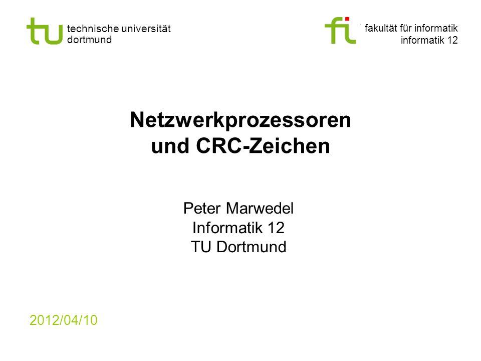 fakultät für informatik informatik 12 technische universität dortmund Netzwerkprozessoren und CRC-Zeichen Peter Marwedel Informatik 12 TU Dortmund 2012/04/10