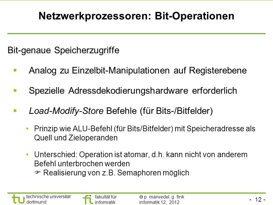 - 12 - technische universität dortmund fakultät für informatik p. marwedel, g. fink informatik 12, 2012 Netzwerkprozessoren: Bit-Operationen Bit-genau