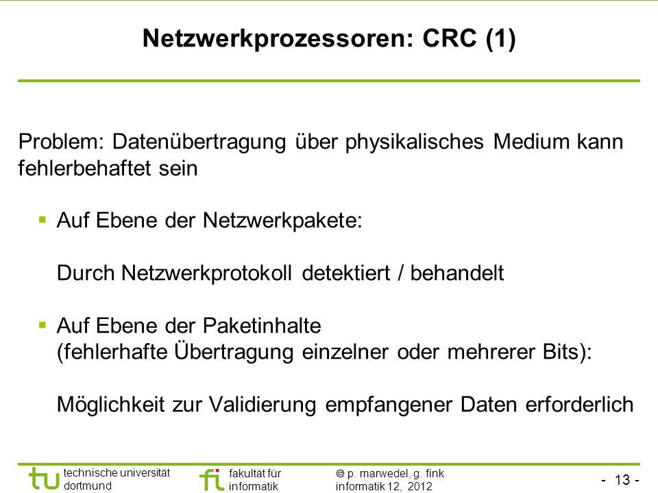 - 13 - technische universität dortmund fakultät für informatik p. marwedel, g. fink informatik 12, 2012 Netzwerkprozessoren: CRC (1) Problem: Datenübe