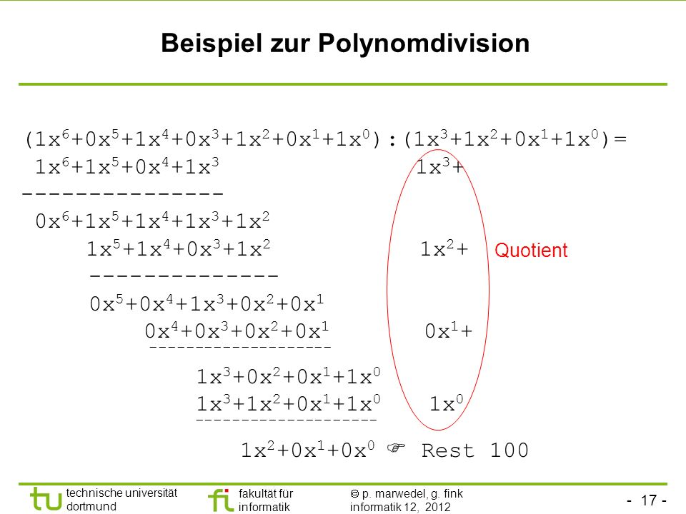 - 17 - technische universität dortmund fakultät für informatik p. marwedel, g. fink informatik 12, 2012 Beispiel zur Polynomdivision (1x 6 +0x 5 +1x 4