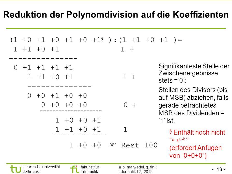 - 18 - technische universität dortmund fakultät für informatik p. marwedel, g. fink informatik 12, 2012 Reduktion der Polynomdivision auf die Koeffizi