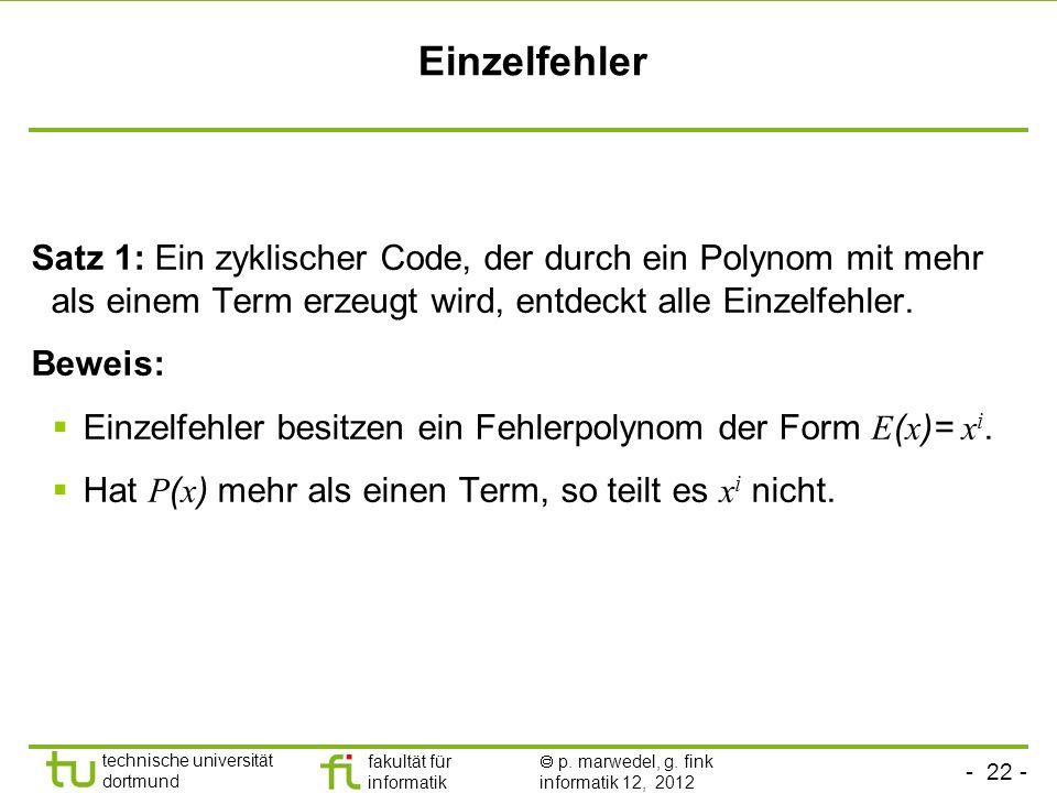 - 22 - technische universität dortmund fakultät für informatik p. marwedel, g. fink informatik 12, 2012 Einzelfehler Satz 1: Ein zyklischer Code, der