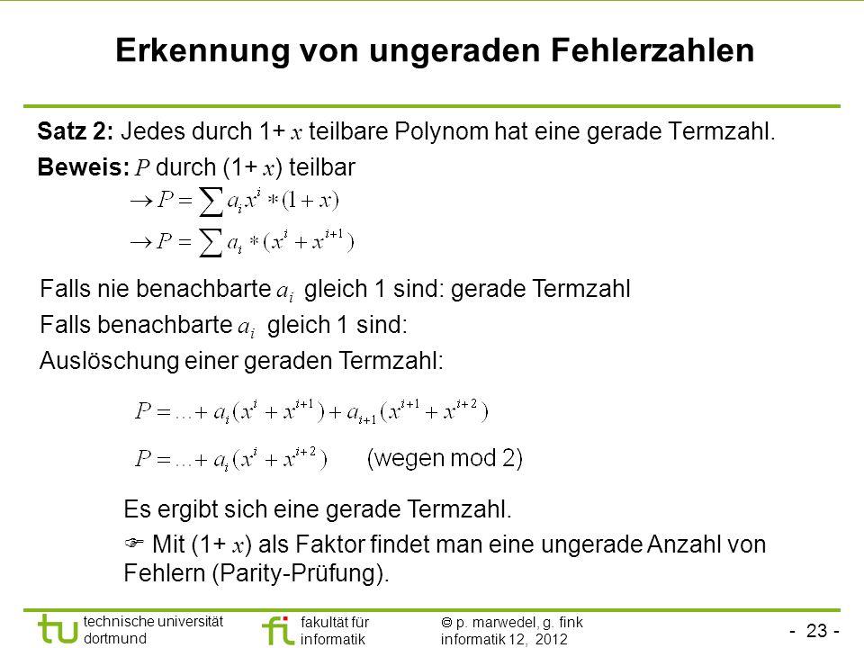 - 23 - technische universität dortmund fakultät für informatik p. marwedel, g. fink informatik 12, 2012 Erkennung von ungeraden Fehlerzahlen Satz 2: J