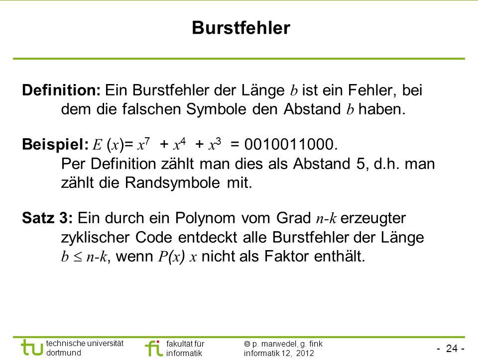 - 24 - technische universität dortmund fakultät für informatik p. marwedel, g. fink informatik 12, 2012 Burstfehler Definition: Ein Burstfehler der Lä