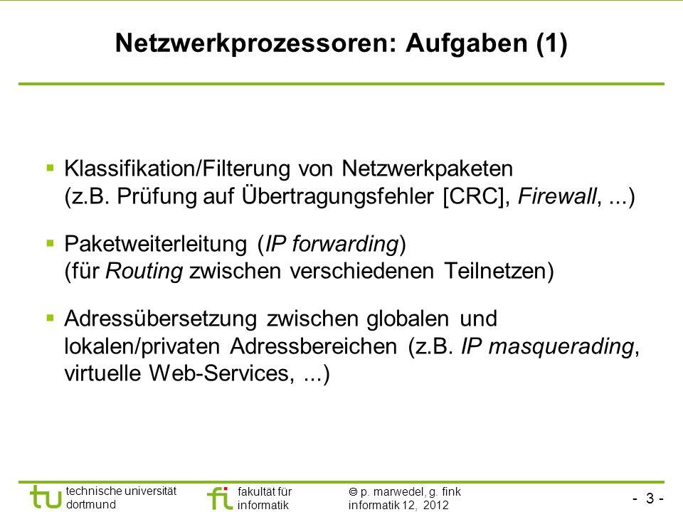 - 3 - technische universität dortmund fakultät für informatik p. marwedel, g. fink informatik 12, 2012 Netzwerkprozessoren: Aufgaben (1) Klassifikatio