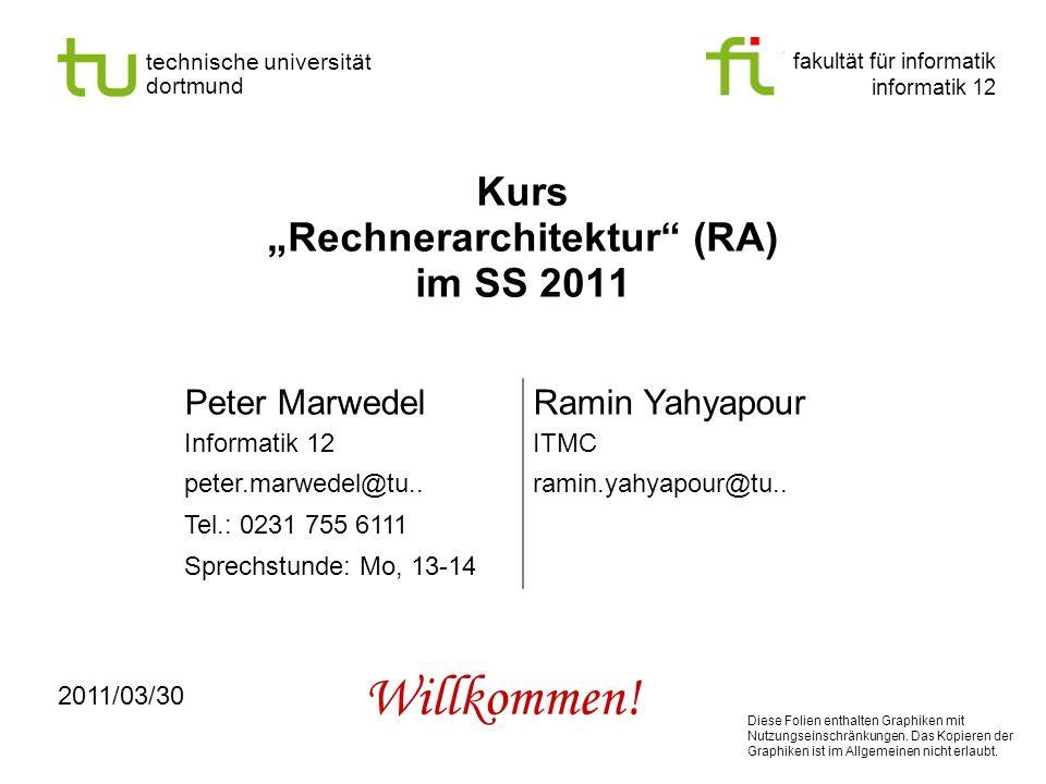 fakultät für informatik informatik 12 technische universität dortmund Kurs Rechnerarchitektur (RA) im SS 2011 Peter MarwedelRamin Yahyapour Informatik