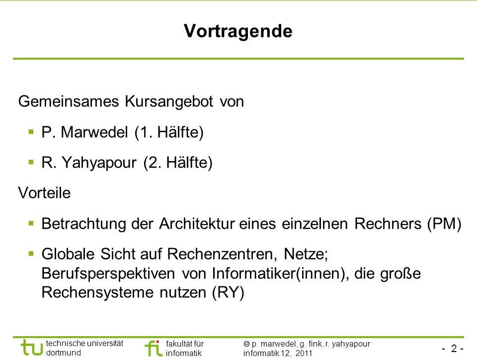 - 2 - technische universität dortmund fakultät für informatik p. marwedel, g. fink, r. yahyapour informatik 12, 2011 Vortragende Gemeinsames Kursangeb
