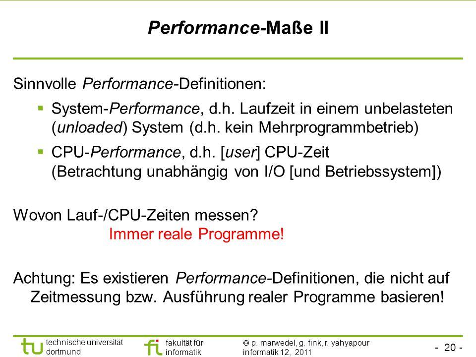 - 20 - technische universität dortmund fakultät für informatik p. marwedel, g. fink, r. yahyapour informatik 12, 2011 Performance-Maße II Sinnvolle Pe
