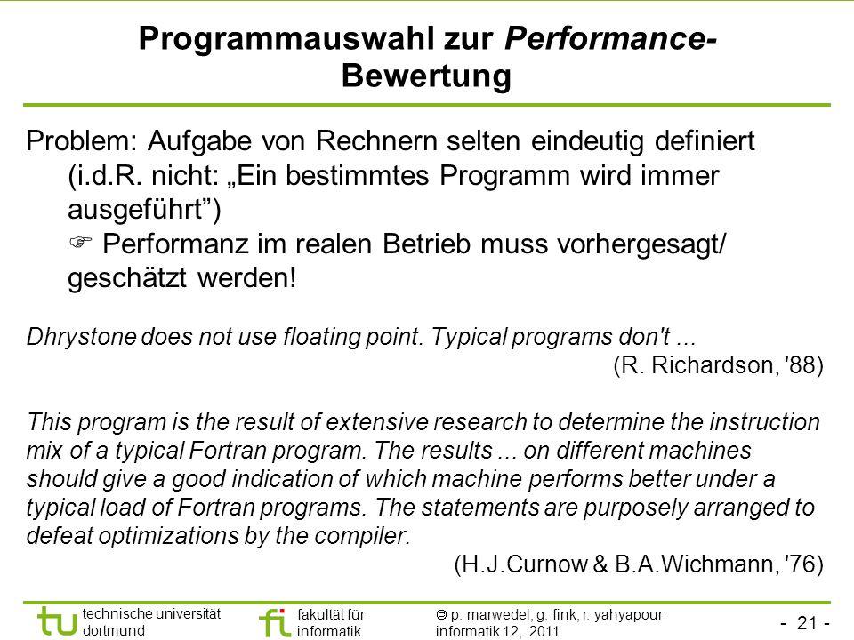 - 21 - technische universität dortmund fakultät für informatik p. marwedel, g. fink, r. yahyapour informatik 12, 2011 Programmauswahl zur Performance-
