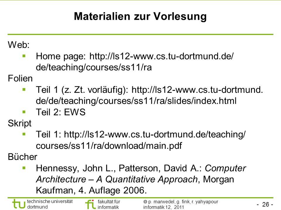 - 26 - technische universität dortmund fakultät für informatik p. marwedel, g. fink, r. yahyapour informatik 12, 2011 Materialien zur Vorlesung Web: H