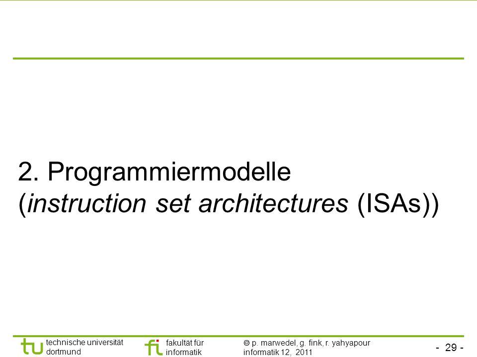 - 29 - technische universität dortmund fakultät für informatik p. marwedel, g. fink, r. yahyapour informatik 12, 2011 2. Programmiermodelle (instructi